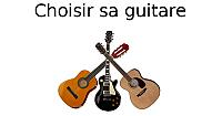 Comment choisir sa guitare